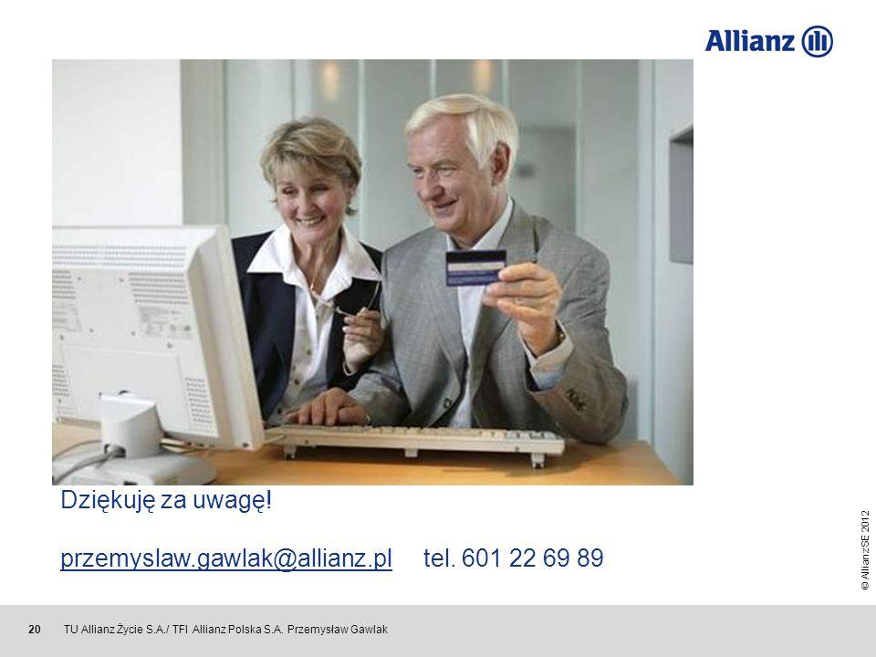© Allianz SE 2012 TU Allianz Życie S.A./ TFI Allianz Polska S.A. Przemysław Gawlak 20 Dziękuję za uwagę! przemyslaw.gawlak@allianz.pl tel. 601 22 69 8