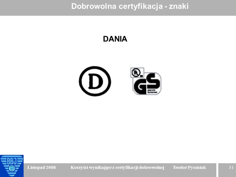 31 Listopad 2008 Korzyści wynikające z certyfikacji dobrowolnej Teodor Pyszniak Dobrowolna certyfikacja - znaki DANIA