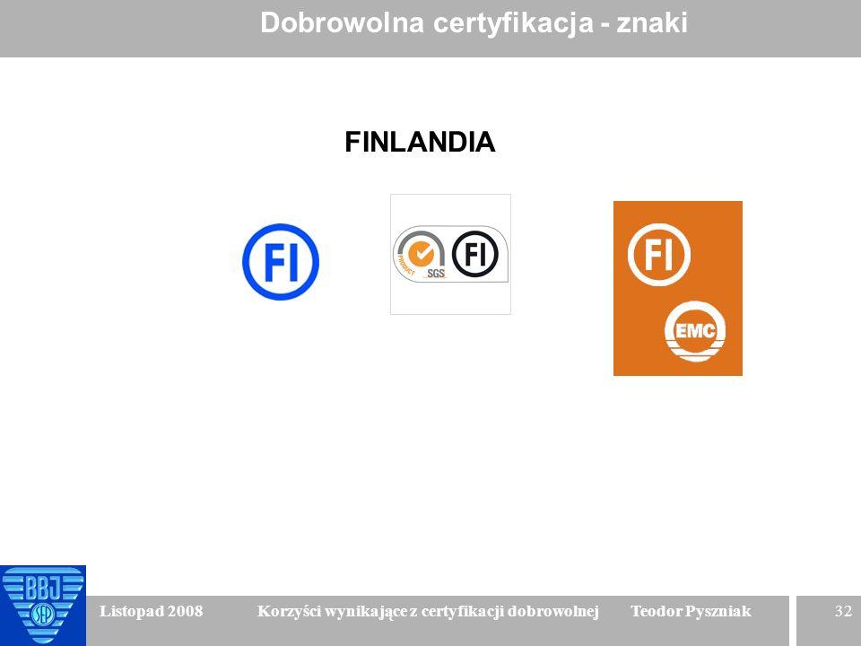 32 Listopad 2008 Korzyści wynikające z certyfikacji dobrowolnej Teodor Pyszniak Dobrowolna certyfikacja - znaki FINLANDIA