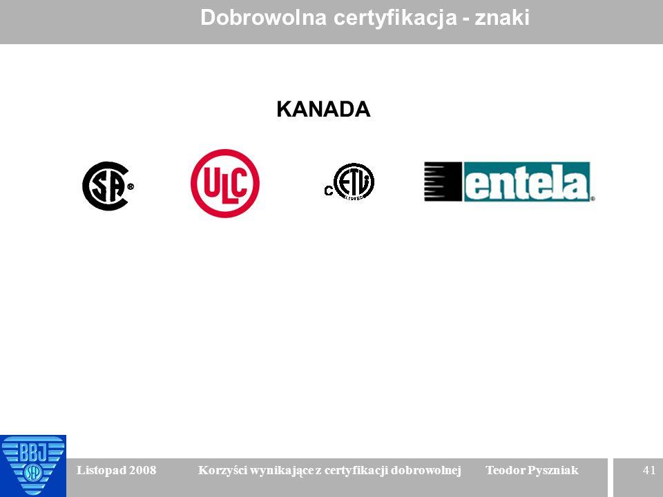 41 Listopad 2008 Korzyści wynikające z certyfikacji dobrowolnej Teodor Pyszniak Dobrowolna certyfikacja - znaki KANADA