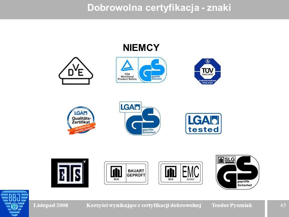 45 Listopad 2008 Korzyści wynikające z certyfikacji dobrowolnej Teodor Pyszniak Dobrowolna certyfikacja - znaki NIEMCY