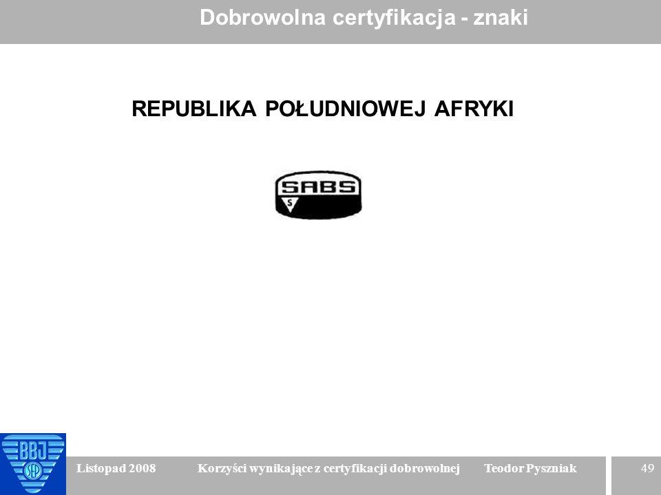 49 Listopad 2008 Korzyści wynikające z certyfikacji dobrowolnej Teodor Pyszniak Dobrowolna certyfikacja - znaki REPUBLIKA POŁUDNIOWEJ AFRYKI