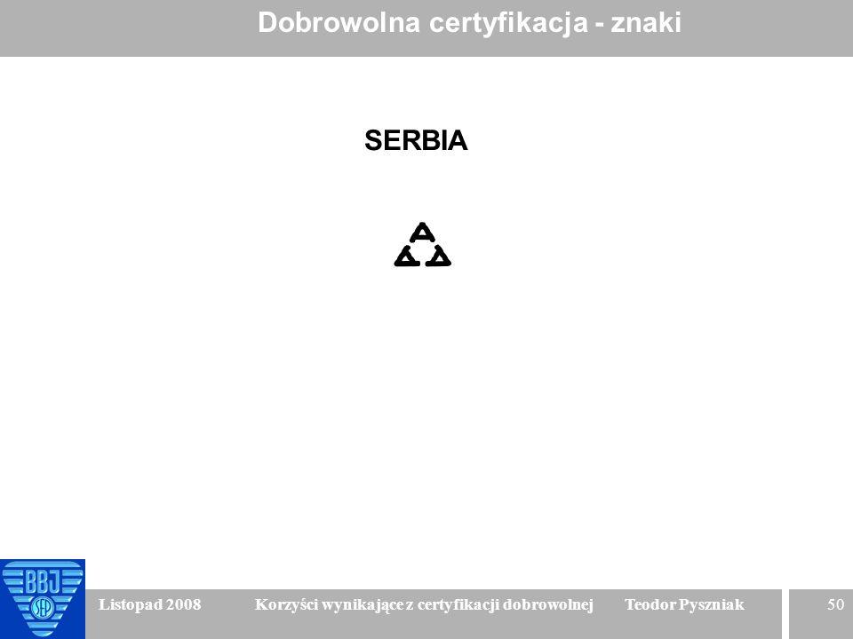50 Listopad 2008 Korzyści wynikające z certyfikacji dobrowolnej Teodor Pyszniak Dobrowolna certyfikacja - znaki SERBIA