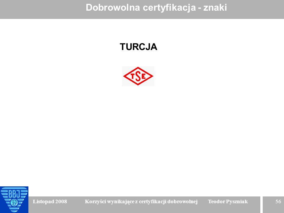 56 Listopad 2008 Korzyści wynikające z certyfikacji dobrowolnej Teodor Pyszniak Dobrowolna certyfikacja - znaki TURCJA