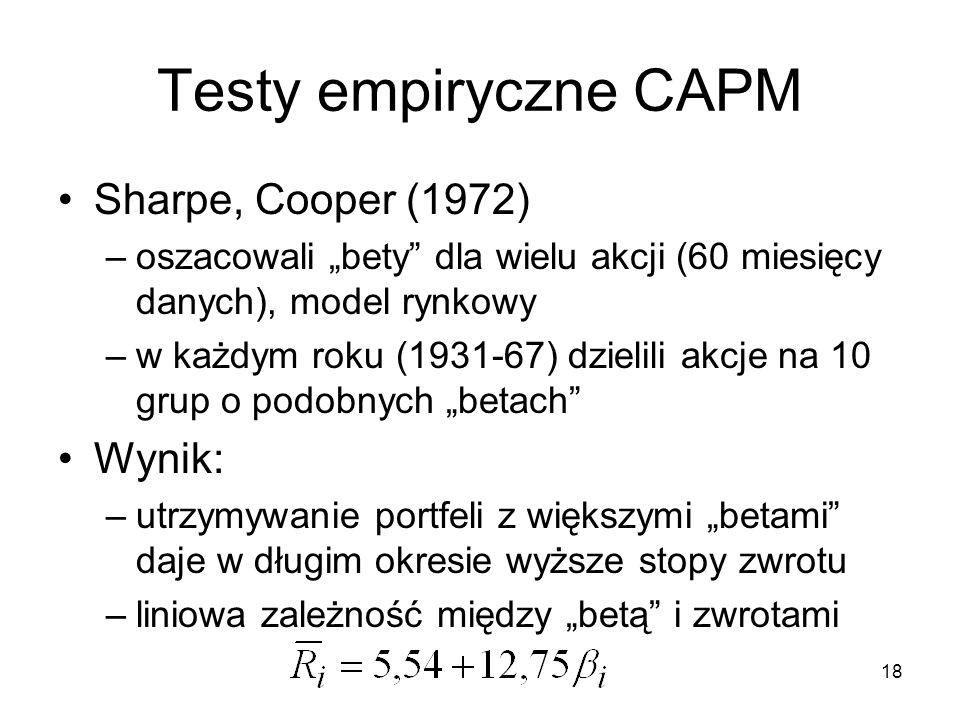 18 Testy empiryczne CAPM Sharpe, Cooper (1972) –oszacowali bety dla wielu akcji (60 miesięcy danych), model rynkowy –w każdym roku (1931-67) dzielili