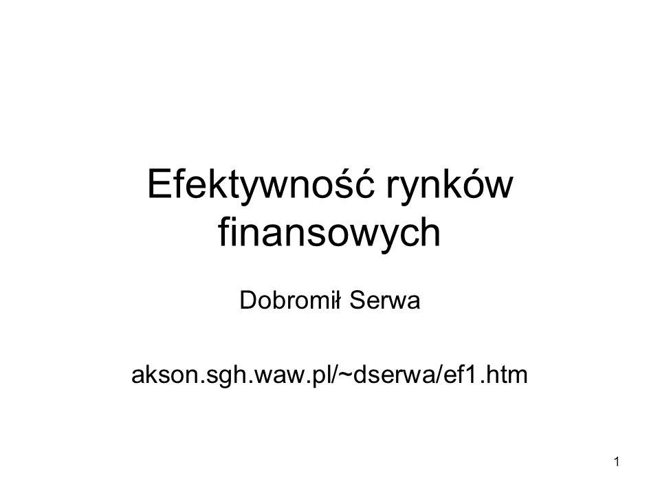 1 Efektywność rynków finansowych Dobromił Serwa akson.sgh.waw.pl/~dserwa/ef1.htm