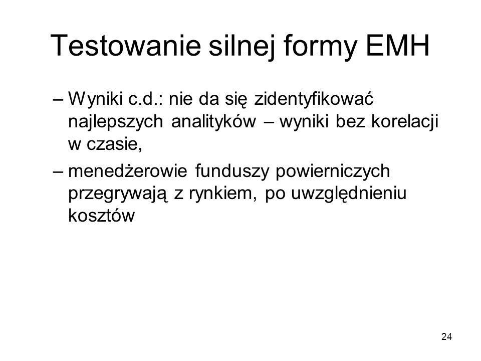24 Testowanie silnej formy EMH –Wyniki c.d.: nie da się zidentyfikować najlepszych analityków – wyniki bez korelacji w czasie, –menedżerowie funduszy