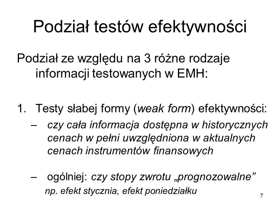 7 Podział testów efektywności Podział ze względu na 3 różne rodzaje informacji testowanych w EMH: 1.Testy słabej formy (weak form) efektywności: –czy