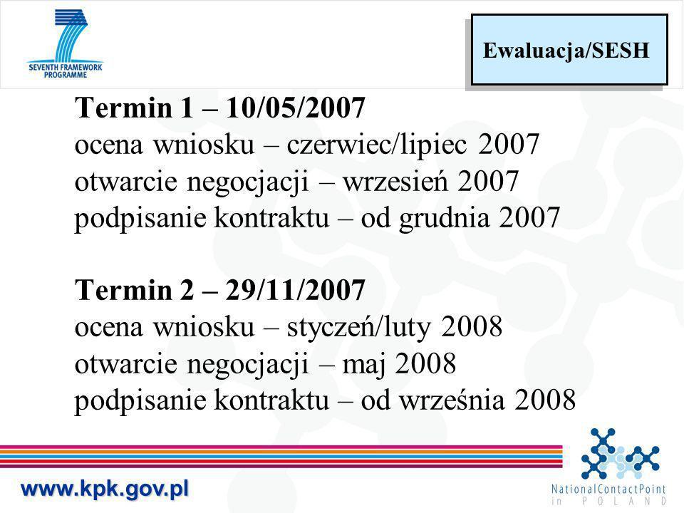 www.kpk.gov.pl Ewaluacja/SESH Termin 1 – 10/05/2007 ocena wniosku – czerwiec/lipiec 2007 otwarcie negocjacji – wrzesień 2007 podpisanie kontraktu – od