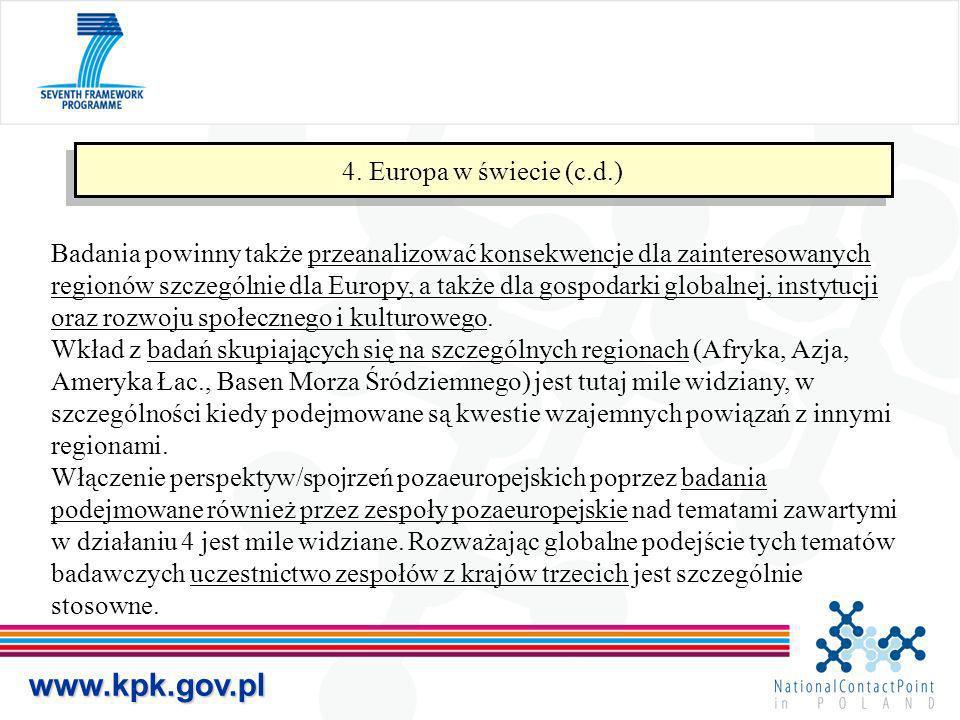 www.kpk.gov.pl 4. Europa w świecie (c.d.) Badania powinny także przeanalizować konsekwencje dla zainteresowanych regionów szczególnie dla Europy, a ta