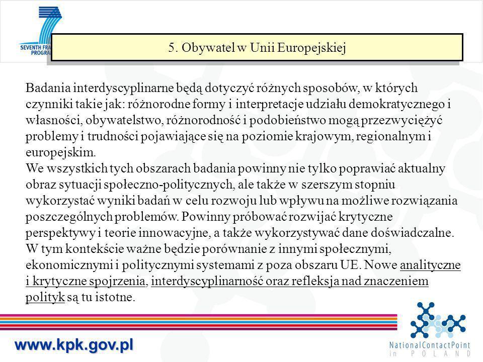www.kpk.gov.pl 5. Obywatel w Unii Europejskiej Badania interdyscyplinarne będą dotyczyć różnych sposobów, w których czynniki takie jak: różnorodne for