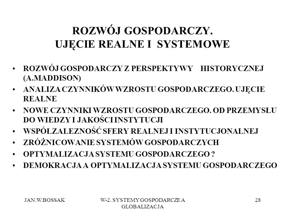 JAN.W.BOSSAKW-2. SYSTEMY GOSPODARCZE A GLOBALIZACJA 28 ROZWÓJ GOSPODARCZY. UJĘCIE REALNE I SYSTEMOWE ROZWÓJ GOSPODARCZY Z PERSPEKTYWY HISTORYCZNEJ (A.