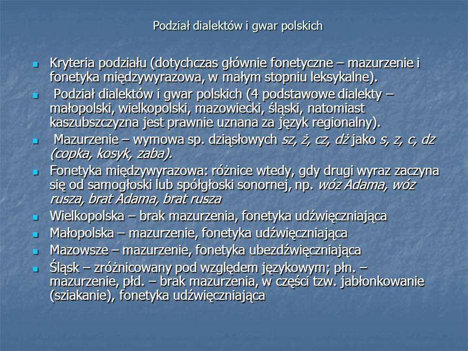 Podział dialektów i gwar polskich Kryteria podziału (dotychczas głównie fonetyczne – mazurzenie i fonetyka międzywyrazowa, w małym stopniu leksykalne)