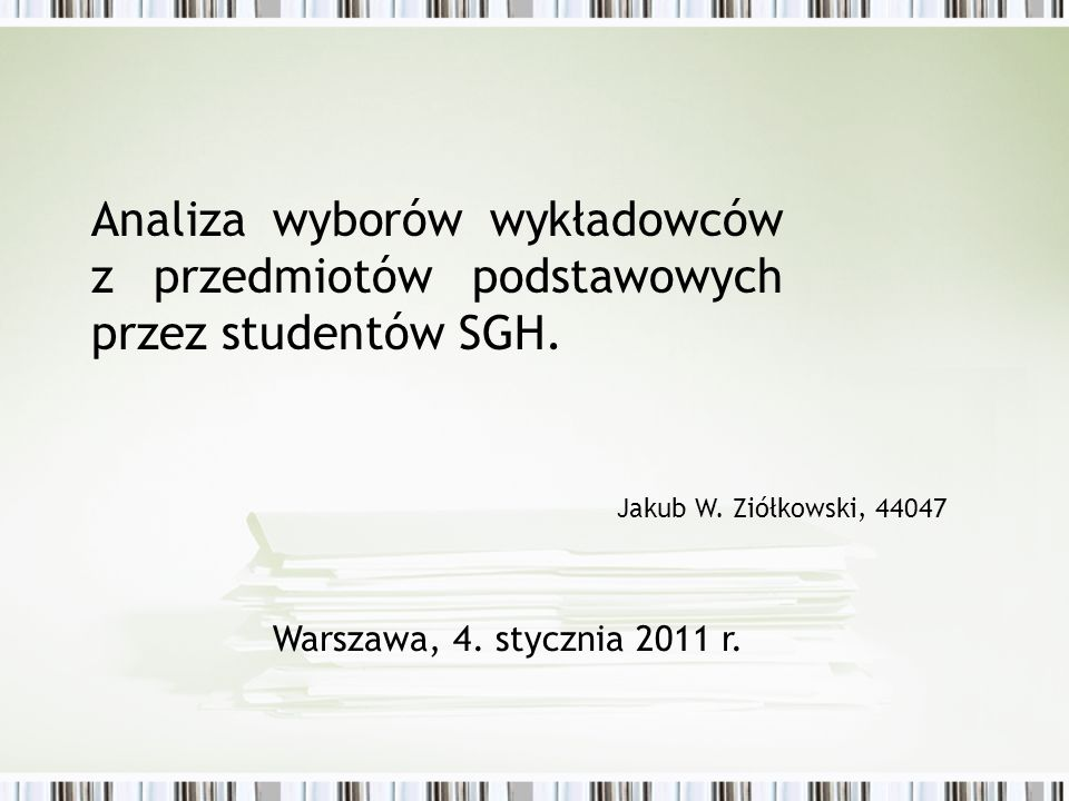 Analiza wyborów wykładowców z przedmiotów podstawowych przez studentów SGH. Jakub W. Ziółkowski, 44047 Warszawa, 4. stycznia 2011 r.