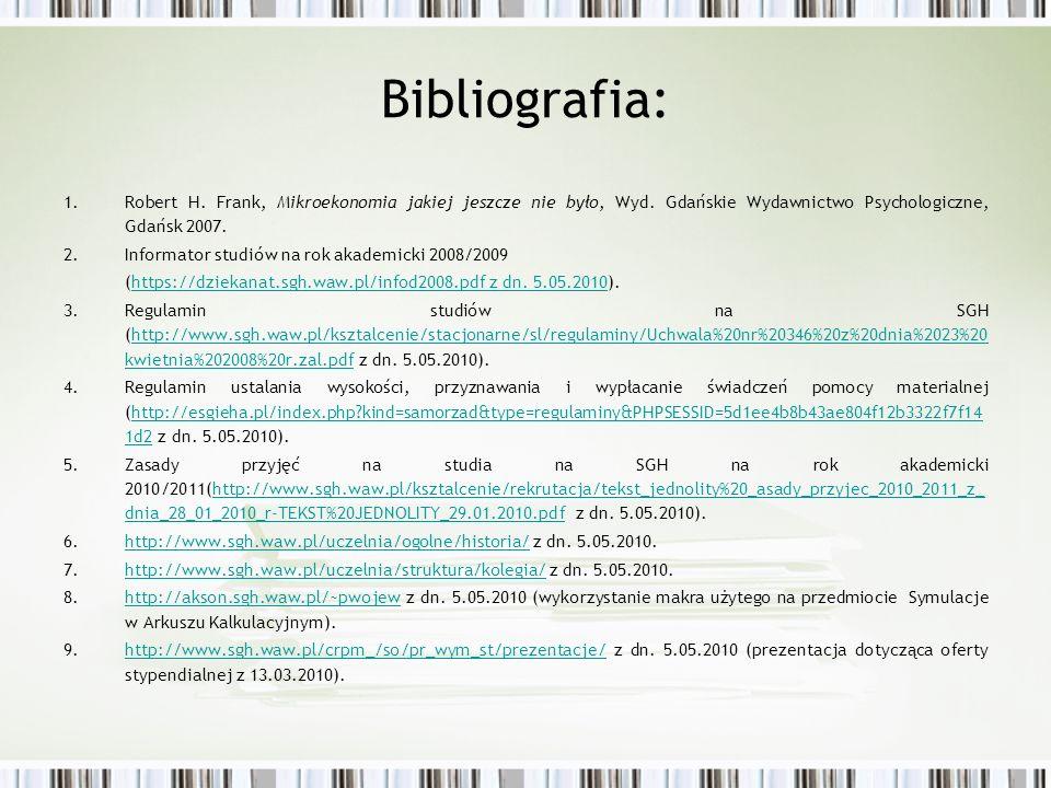 Bibliografia: 1.Robert H. Frank, Mikroekonomia jakiej jeszcze nie było, Wyd. Gdańskie Wydawnictwo Psychologiczne, Gdańsk 2007. 2.Informator studiów na
