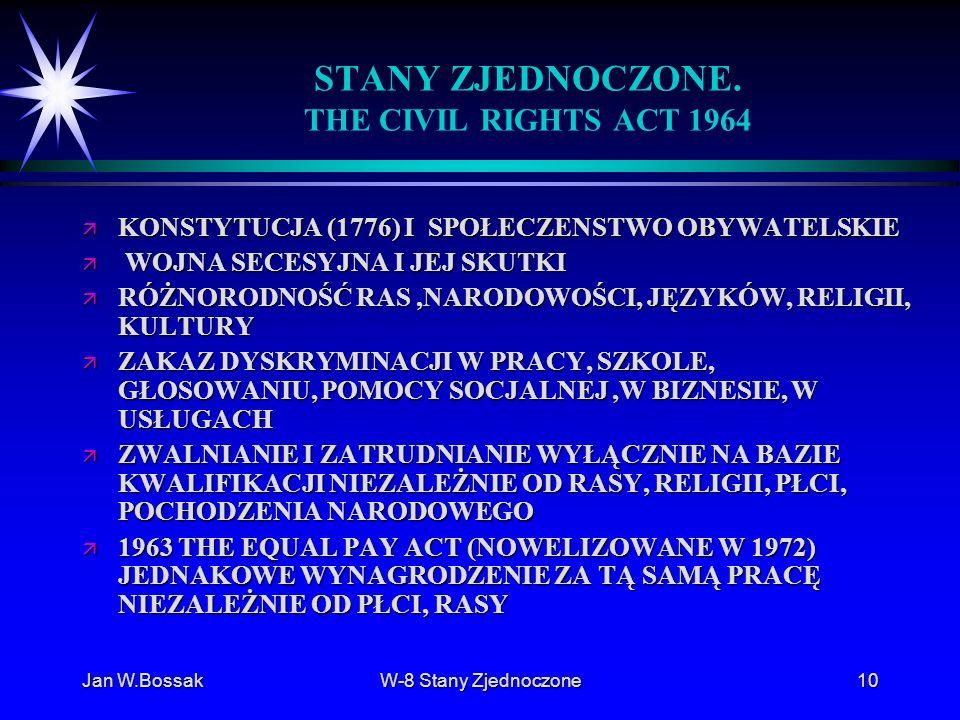 Jan W.BossakW-8 Stany Zjednoczone10 STANY ZJEDNOCZONE. THE CIVIL RIGHTS ACT 1964 ä KONSTYTUCJA (1776) I SPOŁECZENSTWO OBYWATELSKIE ä WOJNA SECESYJNA I