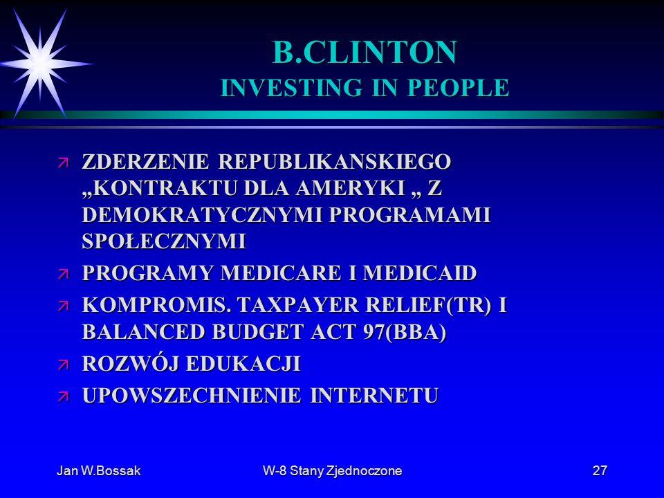 Jan W.BossakW-8 Stany Zjednoczone27 B.CLINTON INVESTING IN PEOPLE ä ZDERZENIE REPUBLIKANSKIEGOKONTRAKTU DLA AMERYKI Z DEMOKRATYCZNYMI PROGRAMAMI SPOŁE