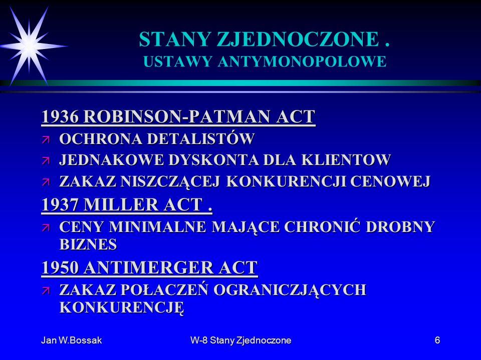 Jan W.BossakW-8 Stany Zjednoczone6 STANY ZJEDNOCZONE. USTAWY ANTYMONOPOLOWE 1936 ROBINSON-PATMAN ACT ä OCHRONA DETALISTÓW ä JEDNAKOWE DYSKONTA DLA KLI