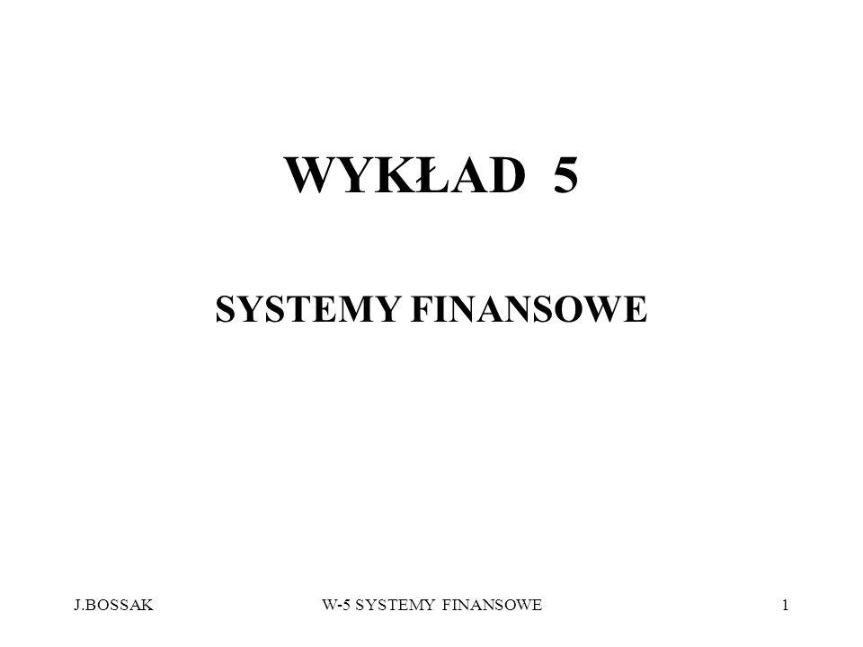 J.BOSSAKW-5 SYSTEMY FINANSOWE1 WYKŁAD 5 SYSTEMY FINANSOWE