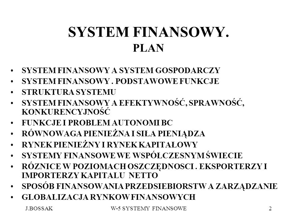 J.BOSSAKW-5 SYSTEMY FINANSOWE2 SYSTEM FINANSOWY. PLAN SYSTEM FINANSOWY A SYSTEM GOSPODARCZY SYSTEM FINANSOWY. PODSTAWOWE FUNKCJE STRUKTURA SYSTEMU SYS