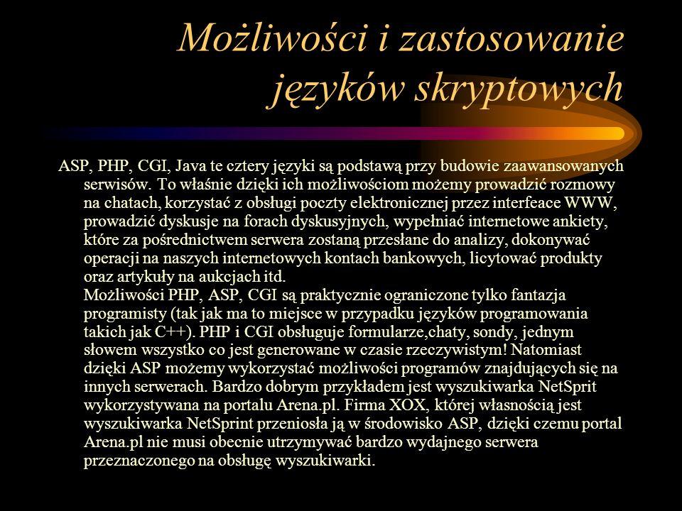Możliwości i zastosowanie języków skryptowych ASP, PHP, CGI, Java te cztery języki są podstawą przy budowie zaawansowanych serwisów.