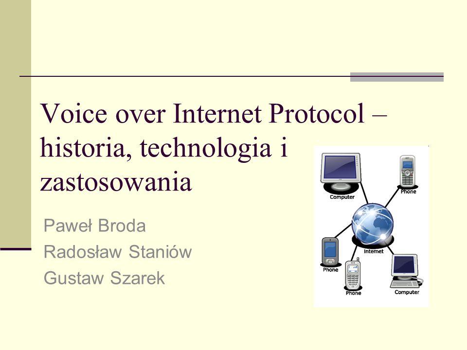 Voice over Internet Protocol – historia, technologia i zastosowania Paweł Broda Radosław Staniów Gustaw Szarek