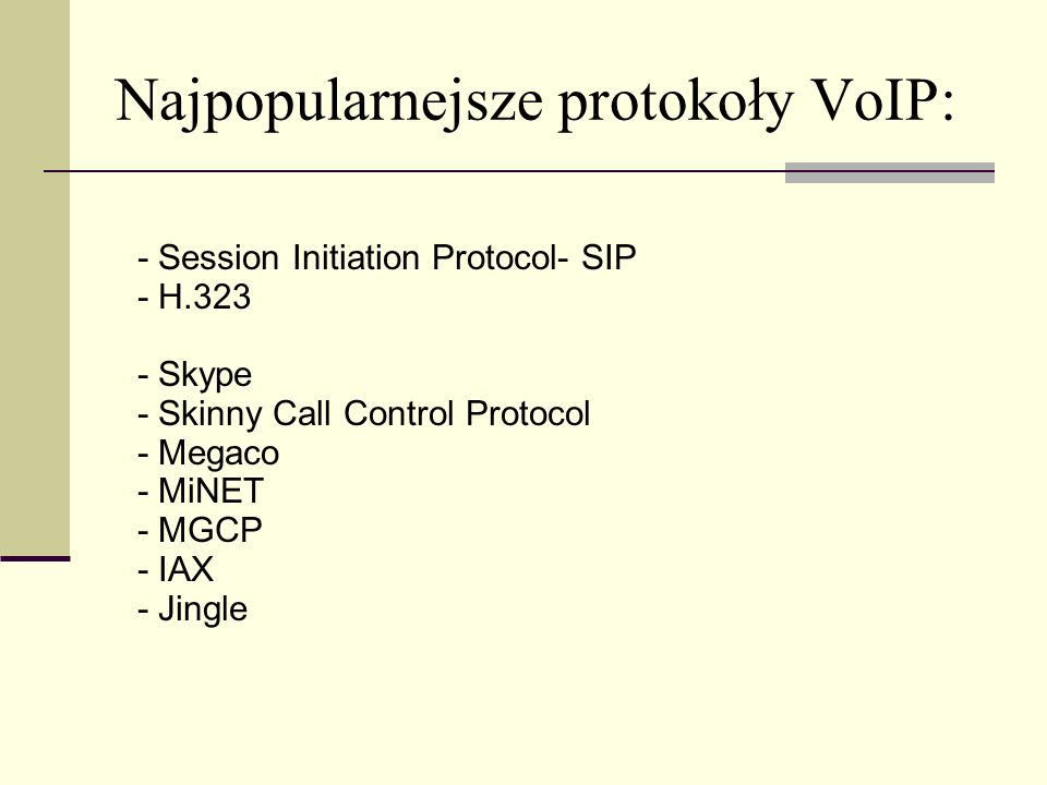 - Session Initiation Protocol- SIP - H.323 - Skype - Skinny Call Control Protocol - Megaco - MiNET - MGCP - IAX - Jingle Najpopularnejsze protokoły Vo