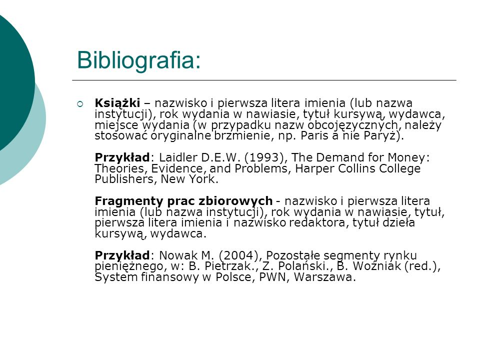 Bibliografia: Książki – nazwisko i pierwsza litera imienia (lub nazwa instytucji), rok wydania w nawiasie, tytuł kursywą, wydawca, miejsce wydania (w