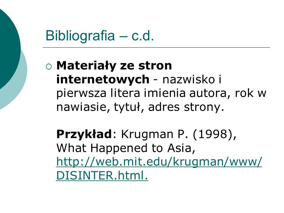 Bibliografia – c.d. Materiały ze stron internetowych - nazwisko i pierwsza litera imienia autora, rok w nawiasie, tytuł, adres strony. Przykład: Krugm