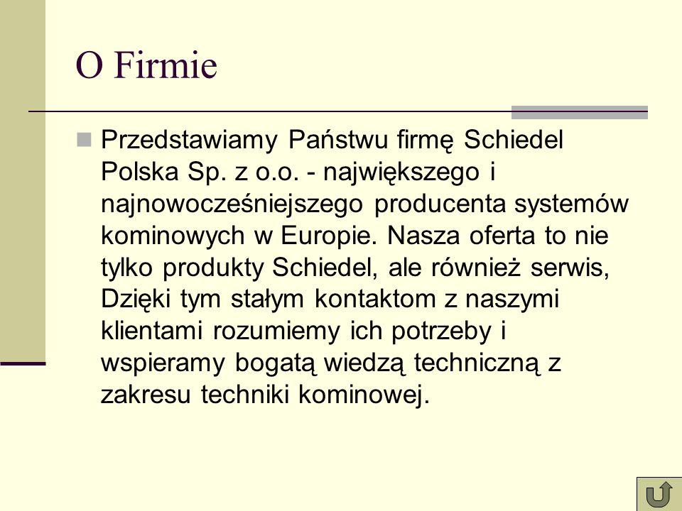 O Firmie Przedstawiamy Państwu firmę Schiedel Polska Sp. z o.o. - największego i najnowocześniejszego producenta systemów kominowych w Europie. Nasza