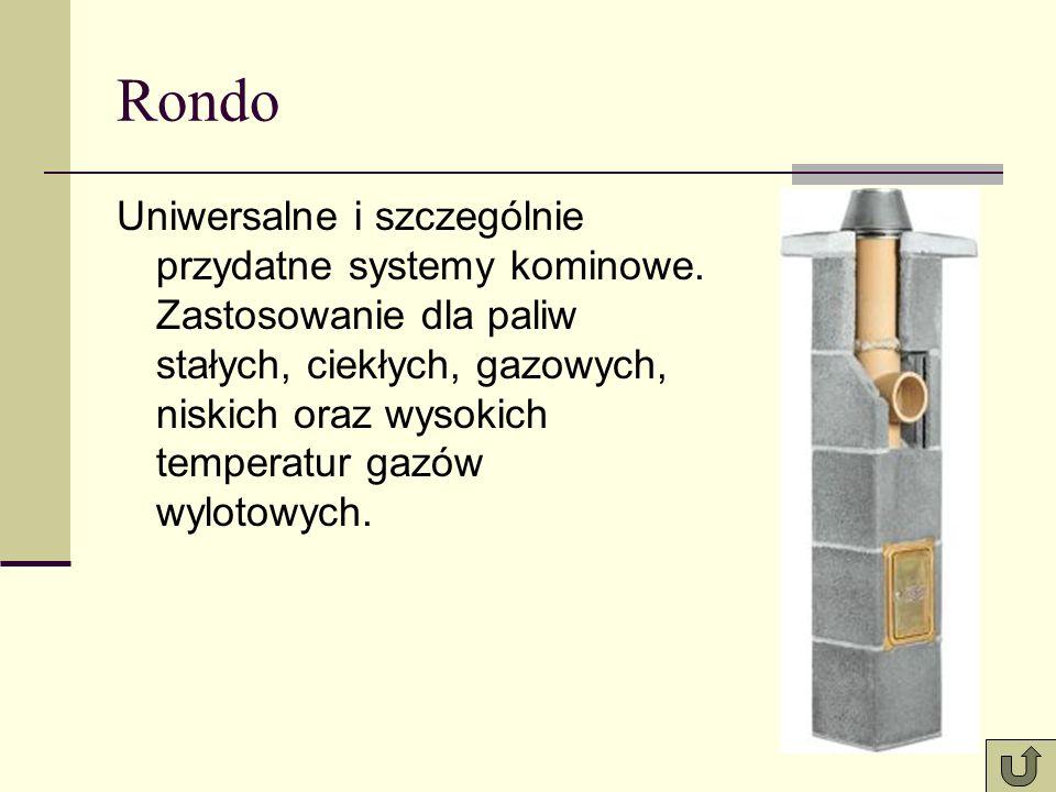Rondo Uniwersalne i szczególnie przydatne systemy kominowe. Zastosowanie dla paliw stałych, ciekłych, gazowych, niskich oraz wysokich temperatur gazów