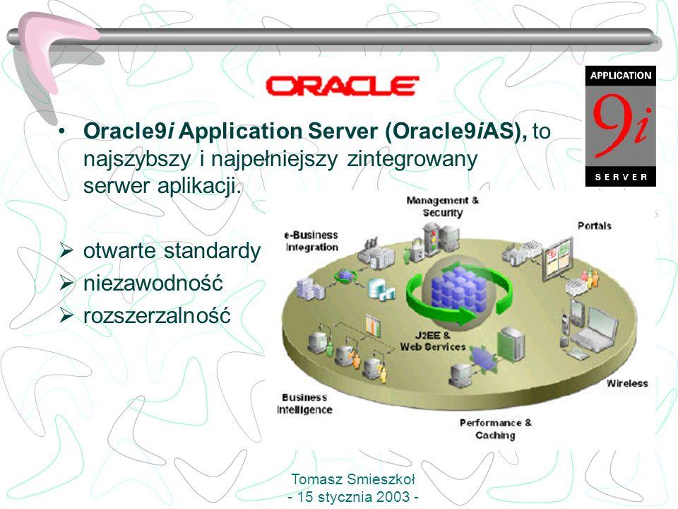 Oracle9i Application Server (Oracle9iAS), to najszybszy i najpełniejszy zintegrowany serwer aplikacji. otwarte standardy niezawodność rozszerzalność T