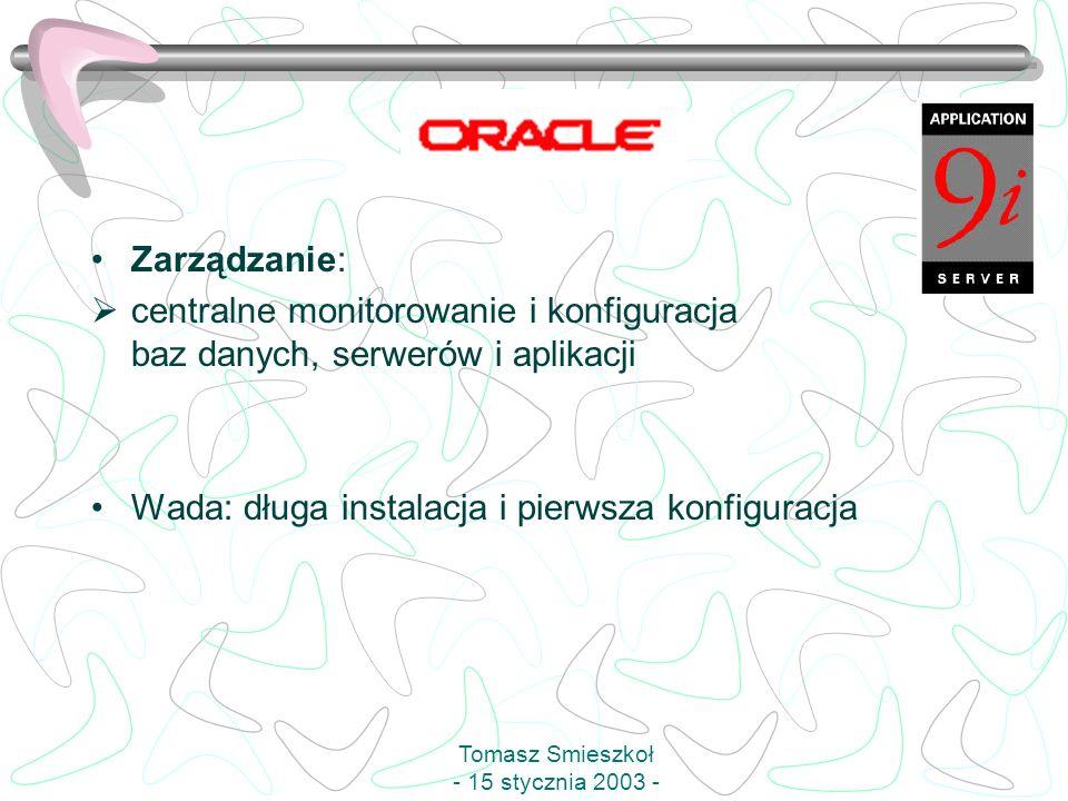 Zarządzanie: centralne monitorowanie i konfiguracja baz danych, serwerów i aplikacji Wada: długa instalacja i pierwsza konfiguracja Tomasz Smieszkoł -