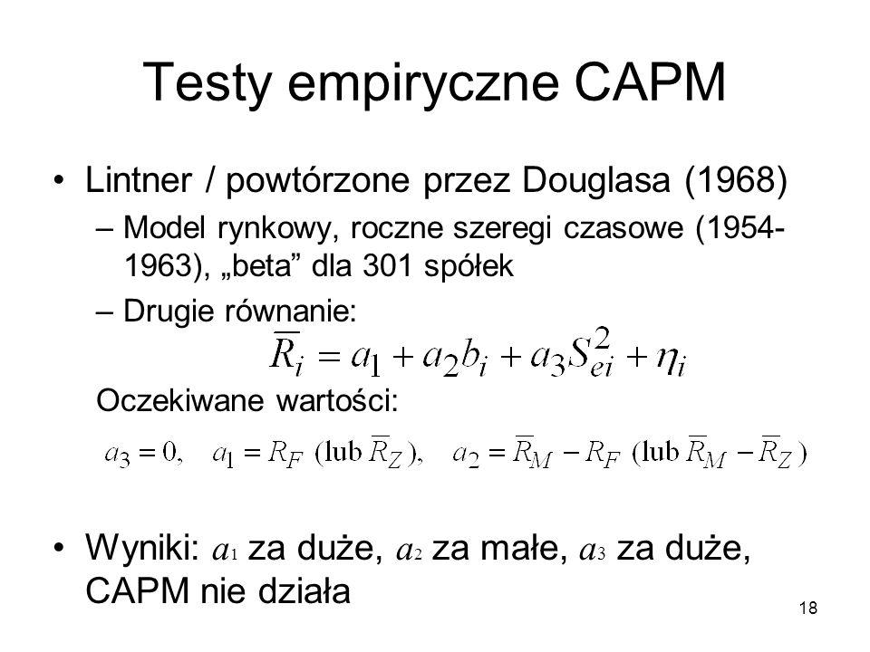 18 Testy empiryczne CAPM Lintner / powtórzone przez Douglasa (1968) –Model rynkowy, roczne szeregi czasowe (1954- 1963), beta dla 301 spółek –Drugie r