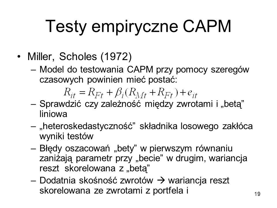 19 Testy empiryczne CAPM Miller, Scholes (1972) –Model do testowania CAPM przy pomocy szeregów czasowych powinien mieć postać: –Sprawdzić czy zależnoś