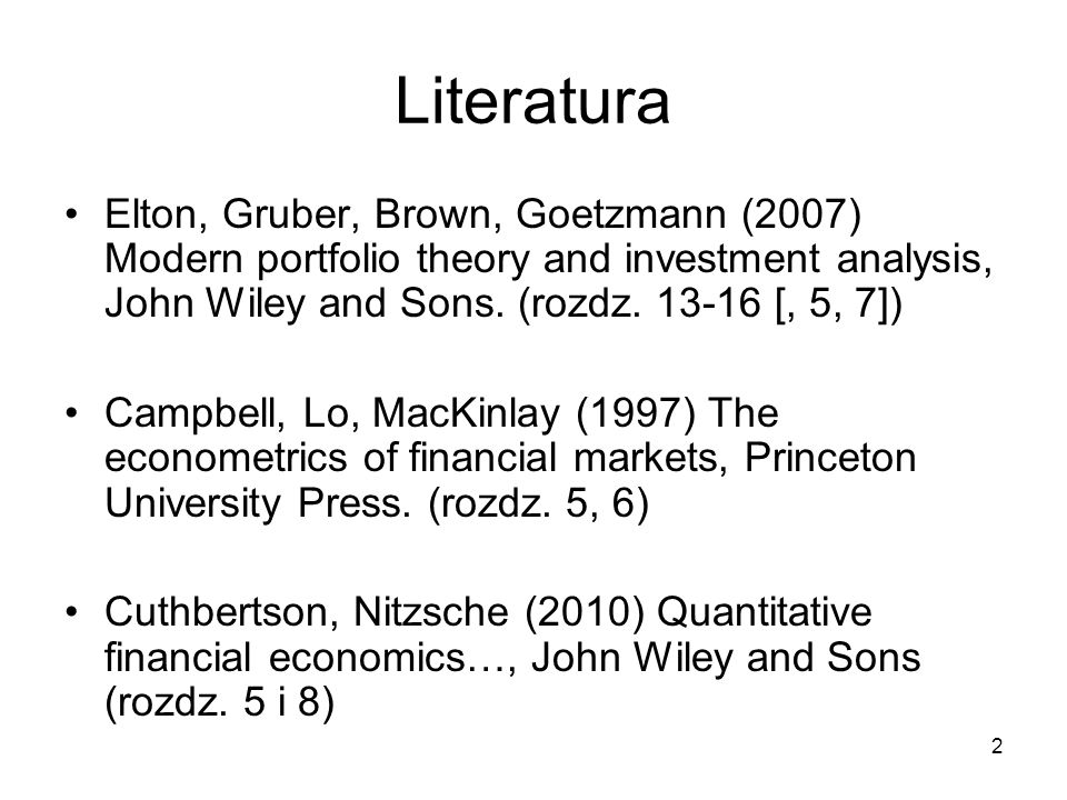 2 Literatura Elton, Gruber, Brown, Goetzmann (2007) Modern portfolio theory and investment analysis, John Wiley and Sons. (rozdz. 13-16 [, 5, 7]) Camp