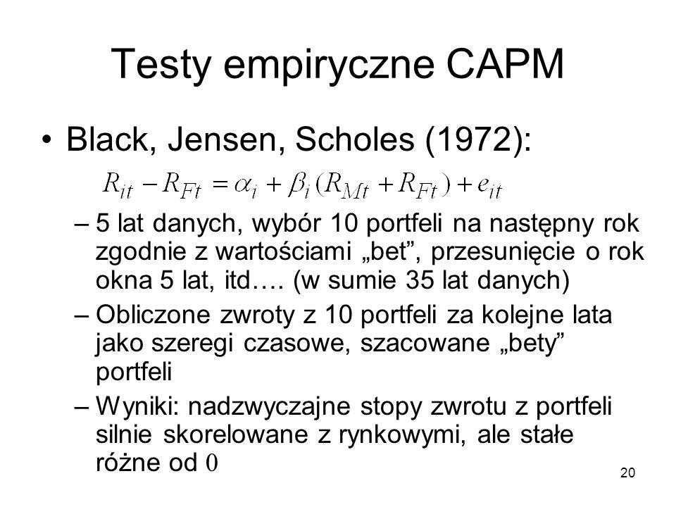 20 Testy empiryczne CAPM Black, Jensen, Scholes (1972): –5 lat danych, wybór 10 portfeli na następny rok zgodnie z wartościami bet, przesunięcie o rok