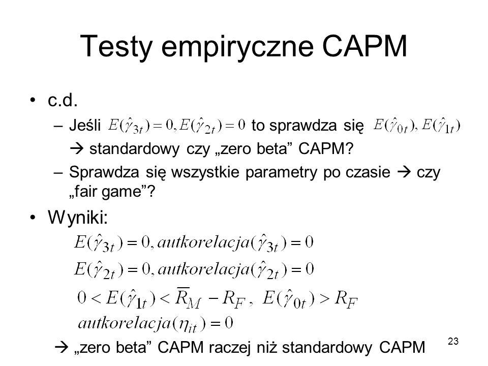 23 Testy empiryczne CAPM c.d. –Jeśli to sprawdza się standardowy czy zero beta CAPM? –Sprawdza się wszystkie parametry po czasie czy fair game? Wyniki
