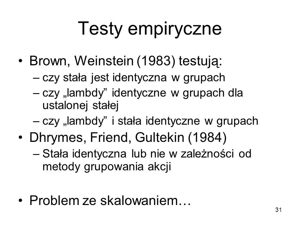 31 Testy empiryczne Brown, Weinstein (1983) testują: –czy stała jest identyczna w grupach –czy lambdy identyczne w grupach dla ustalonej stałej –czy l