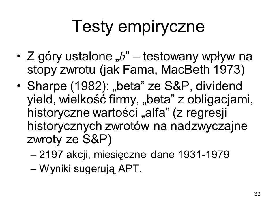 33 Testy empiryczne Z góry ustalone b – testowany wpływ na stopy zwrotu (jak Fama, MacBeth 1973) Sharpe (1982): beta ze S&P, dividend yield, wielkość