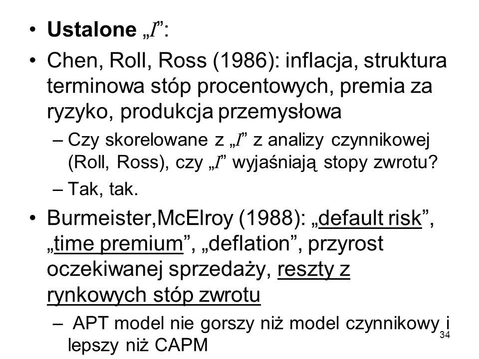 34 Ustalone I : Chen, Roll, Ross (1986): inflacja, struktura terminowa stóp procentowych, premia za ryzyko, produkcja przemysłowa –Czy skorelowane z I