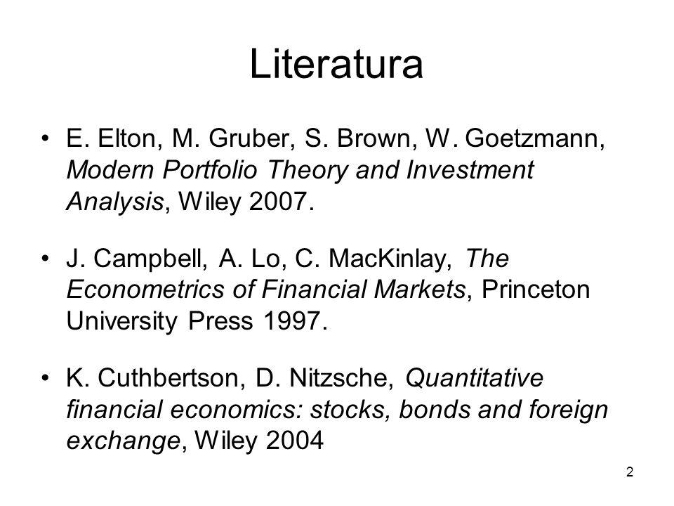 2 Literatura E. Elton, M. Gruber, S. Brown, W. Goetzmann, Modern Portfolio Theory and Investment Analysis, Wiley 2007. J. Campbell, A. Lo, C. MacKinla