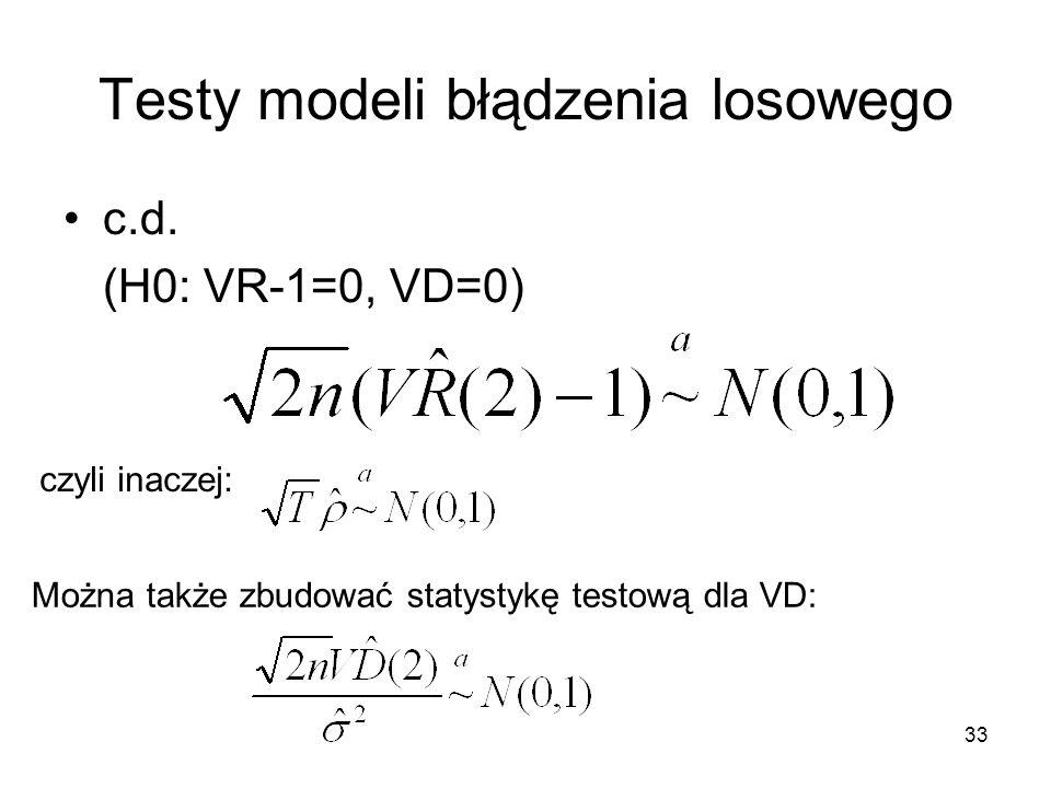 33 Testy modeli błądzenia losowego c.d. (H0: VR-1=0, VD=0) Można także zbudować statystykę testową dla VD: czyli inaczej: