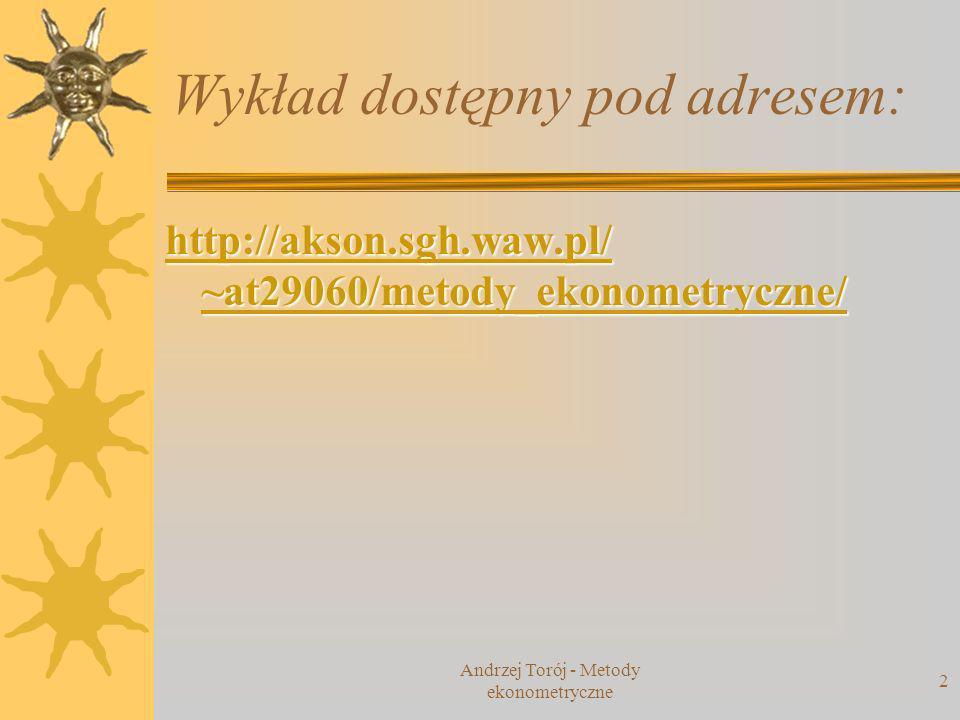 Andrzej Torój - Metody ekonometryczne 3 zróżnicowanie całkowite zróżnicowanie objaśnione modelem zróżnicowanie nieobjaśnione modelem czy niskie R 2 oznacza zawsze, że model jest zły.