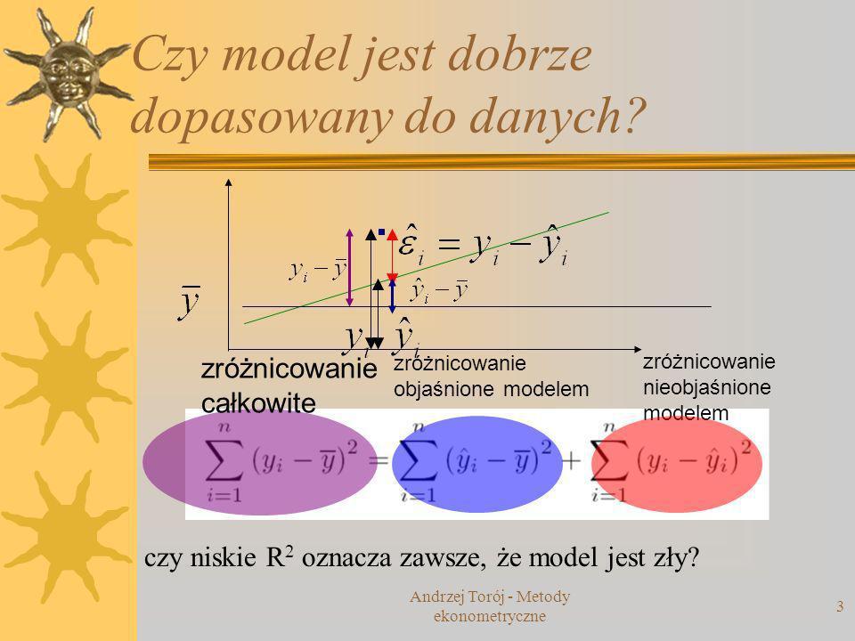 Andrzej Torój - Metody ekonometryczne 14 Heteroskedastyczność: Test Goldfelda-Quandta dzielimy próbę (n obserwacji) na dwie podpróby (n=n 1 +n 2 ) H 0 : (homoskedastyczność) H 1 : odpowiednio wysoka wartość statystyki (rozkład F z podanymi w nawiasie stopniami swobody) sugeruje odrzucenie H 0 aby przetestować przeciwną H 1 – odwracamy indeksy 1 i 2