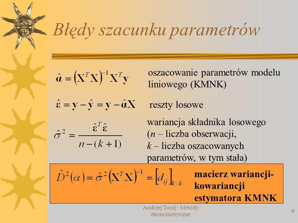Andrzej Torój - Metody ekonometryczne 7 Czy poszczególne zmienne są istotne.
