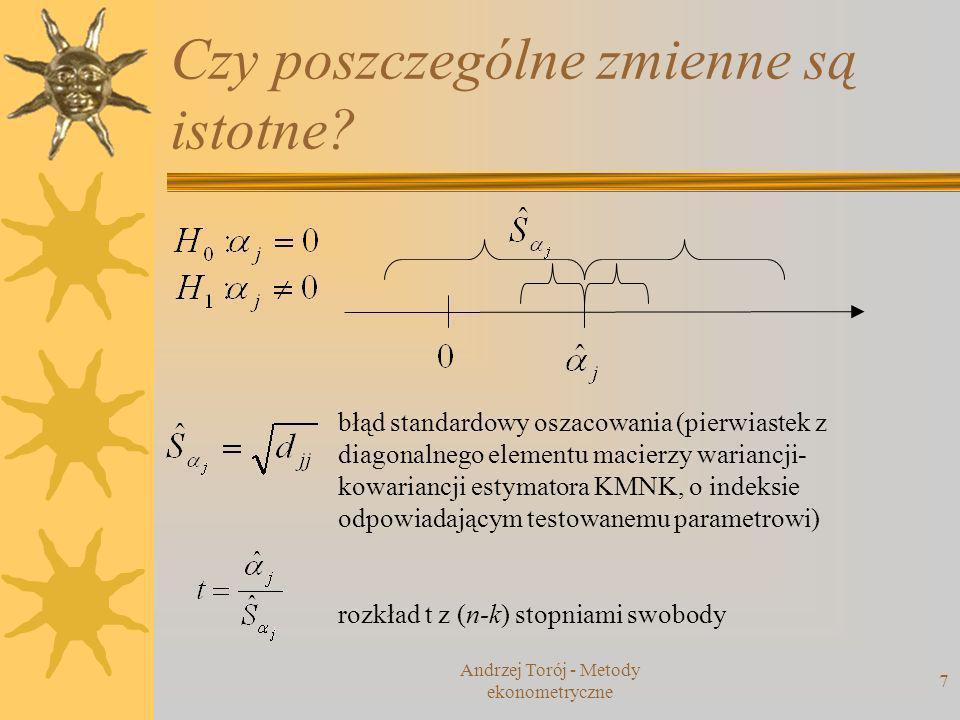 Andrzej Torój - Metody ekonometryczne 8 Czy wszystkie zmienne są istotne.