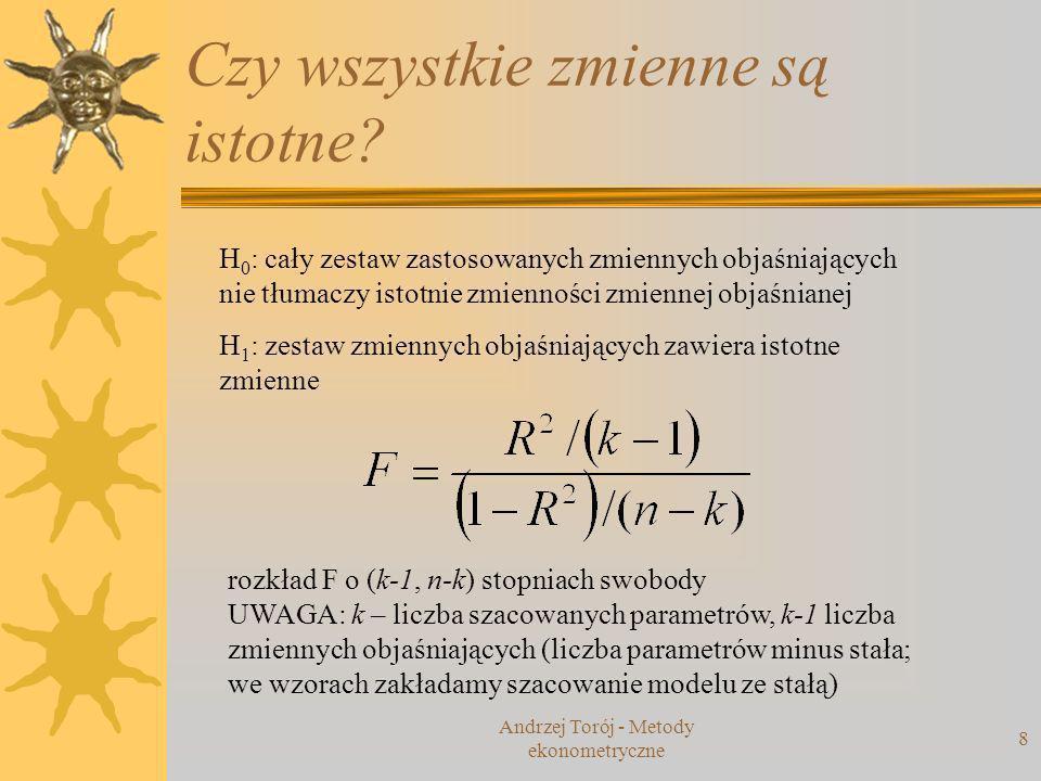 Andrzej Torój - Metody ekonometryczne 99 H0:H0: H1:H1: m – liczba warunków ograniczających RRSS – suma kwadratów reszt w modelu z nałożonymi ograniczeniami (restricted residual sum of squares) URSS – suma kwadratów reszt w modelu bez ograniczeń (unrestricted...) Statystyka testowa ma rozkład F (m, n-k).