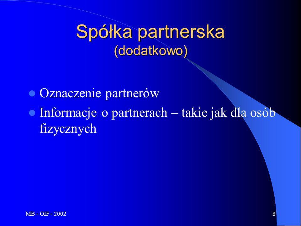MB - OIF - 20029 oznaczenie wspólników spółki komandytowej, informacje o jej wspólnikach, określenie, który ze wspólników jest komplementariuszem, a który komandytariuszem, wysokość sumy komandytowej, przedmiot wkładu każdego komandytariusza, z zaznaczeniem, w jakiej części został wniesiony, oraz zwroty wkładów choćby częściowe Spółka komandytowa (dodatkowo)