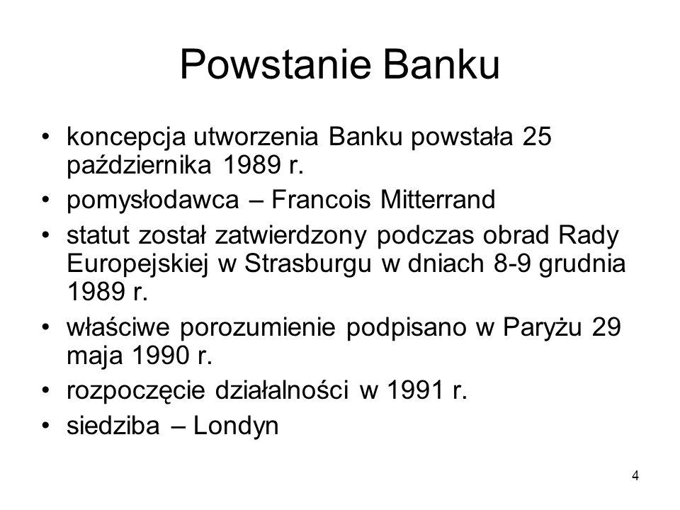 4 Powstanie Banku koncepcja utworzenia Banku powstała 25 października 1989 r. pomysłodawca – Francois Mitterrand statut został zatwierdzony podczas ob